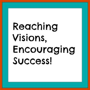 Reaching Visions, Encouraging Success!