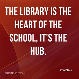 Library is the heart of the school, it's the hub - Ron Black