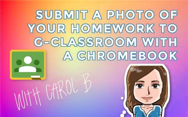 Submit a photo of your homework to G-Classroom with a Chromebook